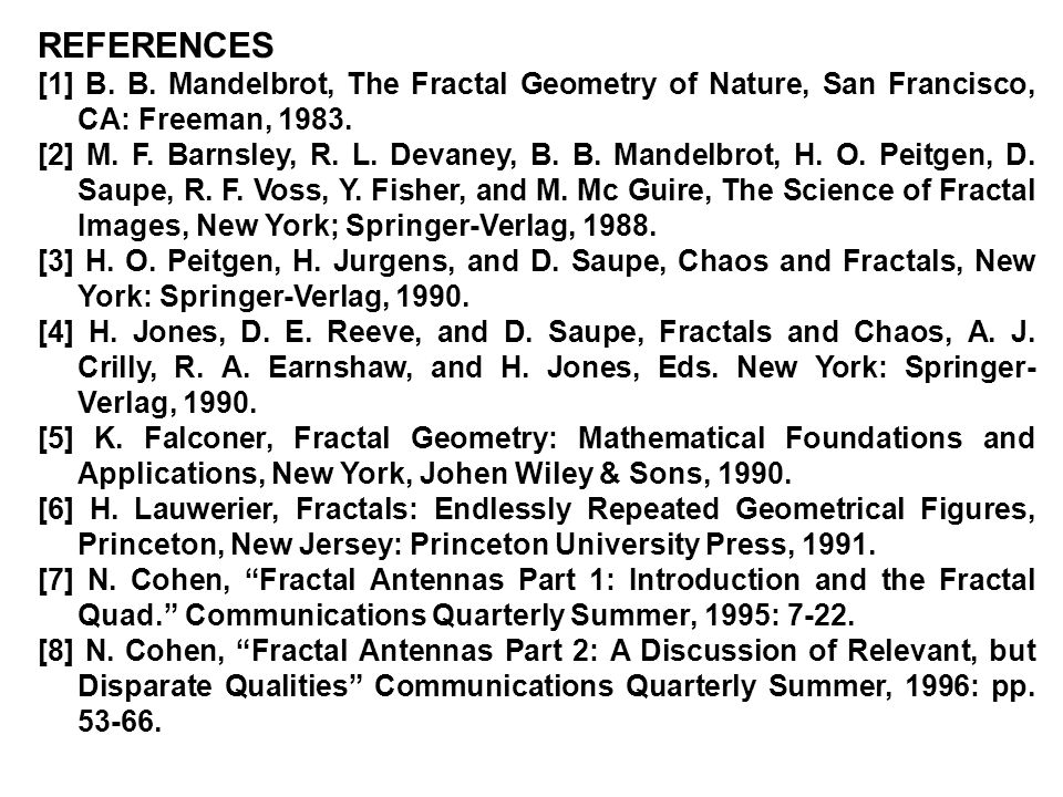 REFERENCES [1] B. B. Mandelbrot, The Fractal Geometry of Nature, San Francisco, CA: Freeman, 1983.